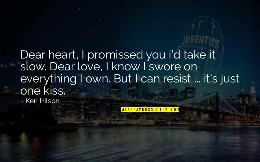 Giving Up On Everything Quotes By Keri Hilson: Dear heart, I promissed you i'd take it