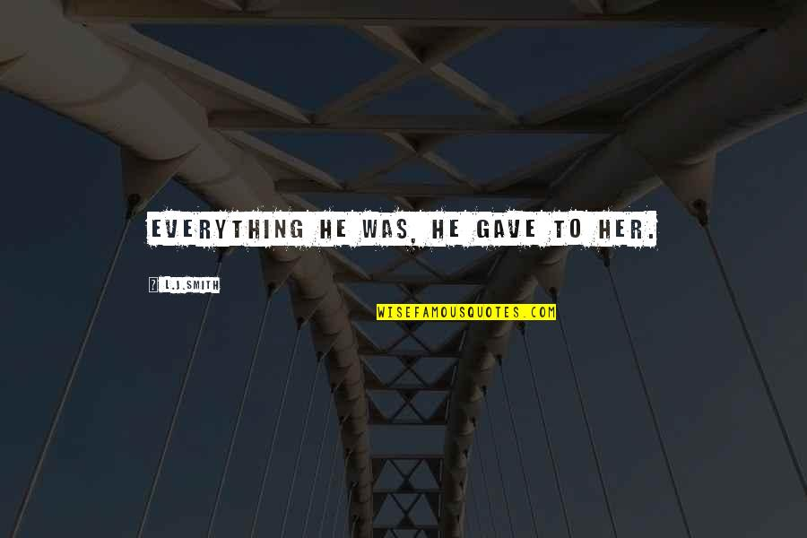 Giving Up On Everything Quotes By L.J.Smith: Everything he was, he gave to her.