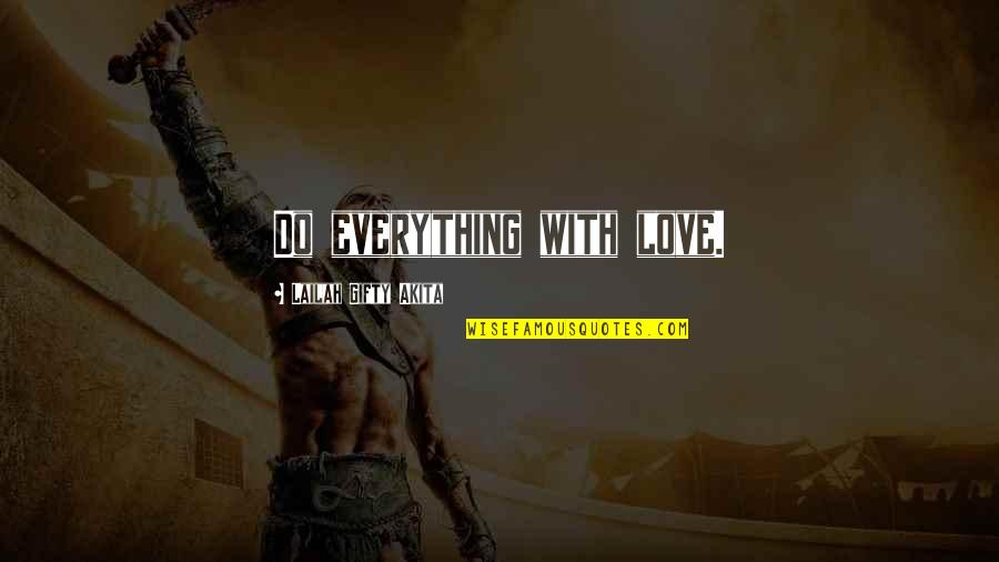 Giving Up On Everything Quotes By Lailah Gifty Akita: Do everything with love.