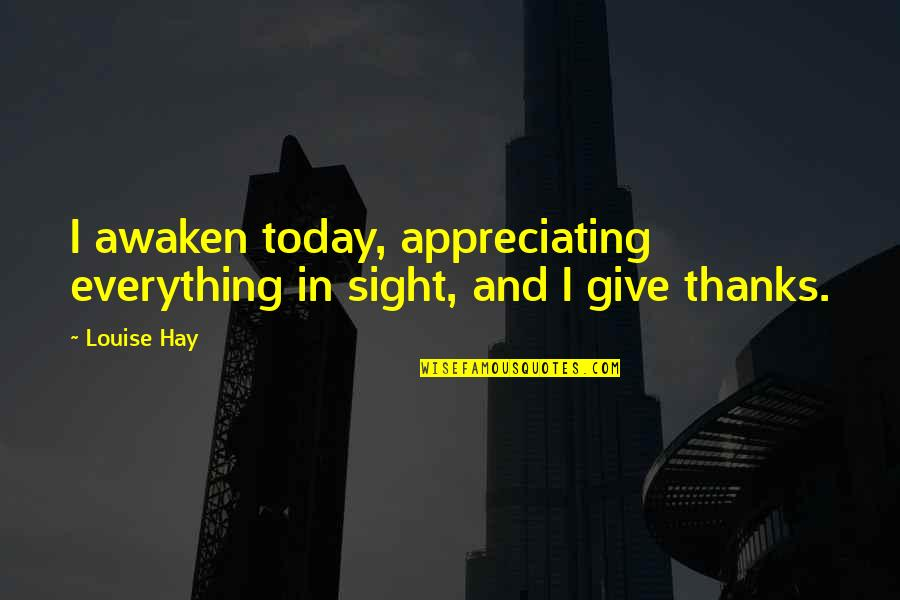 Giving Up On Everything Quotes By Louise Hay: I awaken today, appreciating everything in sight, and