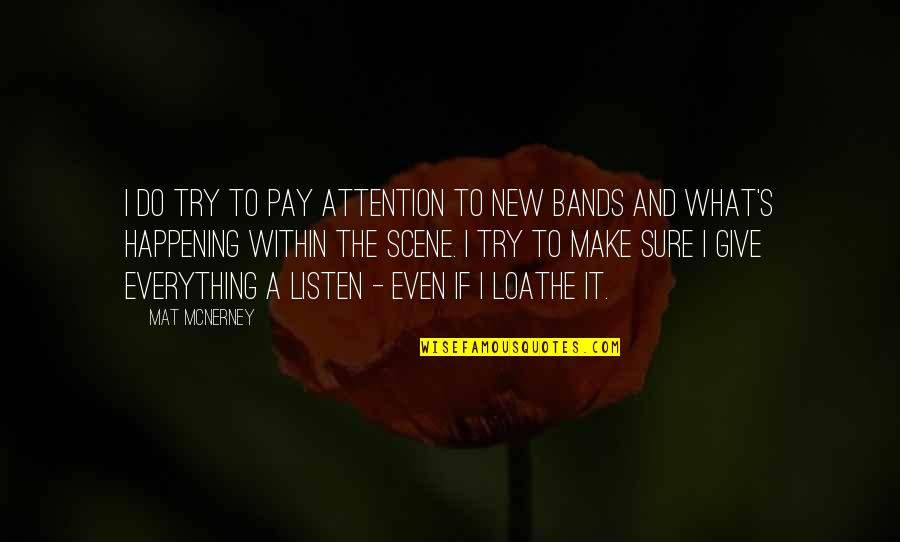 Giving Up On Everything Quotes By Mat McNerney: I do try to pay attention to new