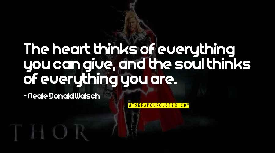 Giving Up On Everything Quotes By Neale Donald Walsch: The heart thinks of everything you can give,