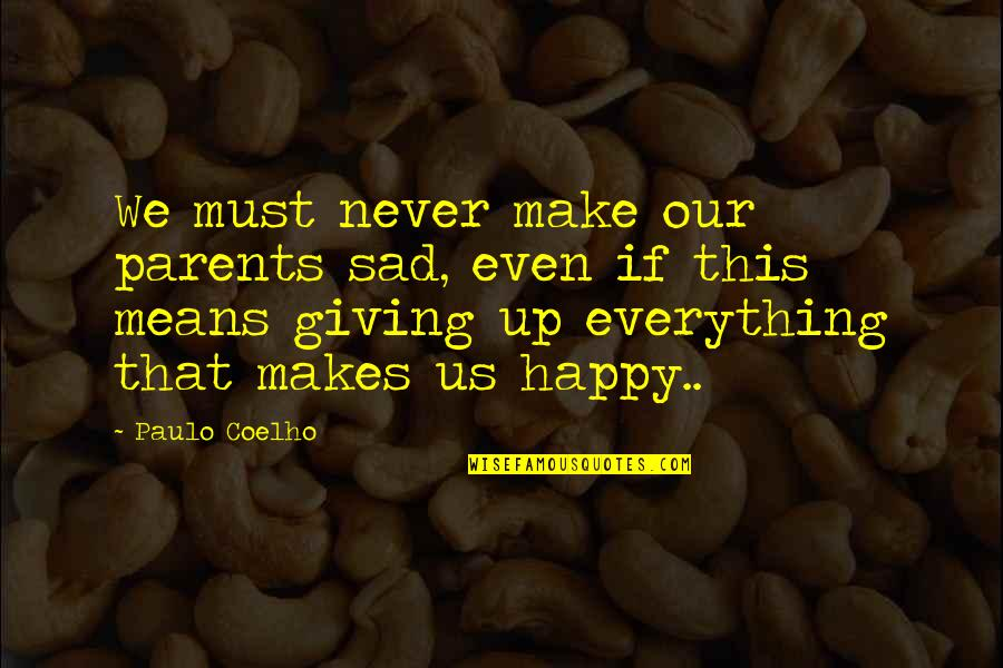 Giving Up On Everything Quotes By Paulo Coelho: We must never make our parents sad, even