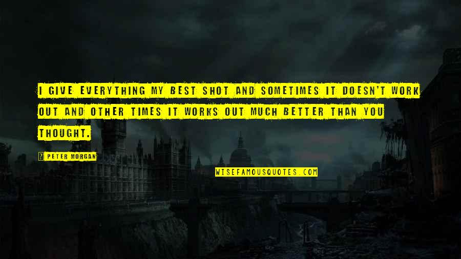 Giving Up On Everything Quotes By Peter Morgan: I give everything my best shot and sometimes