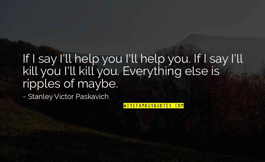 Giving Up On Everything Quotes By Stanley Victor Paskavich: If I say I'll help you I'll help