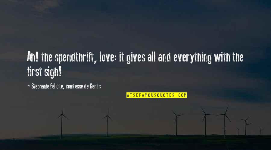Giving Up On Everything Quotes By Stephanie Felicite, Comtesse De Genlis: Ah! the spendthrift, love: it gives all and