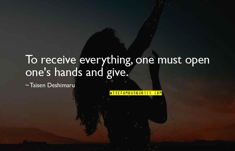 Giving Up On Everything Quotes By Taisen Deshimaru: To receive everything, one must open one's hands
