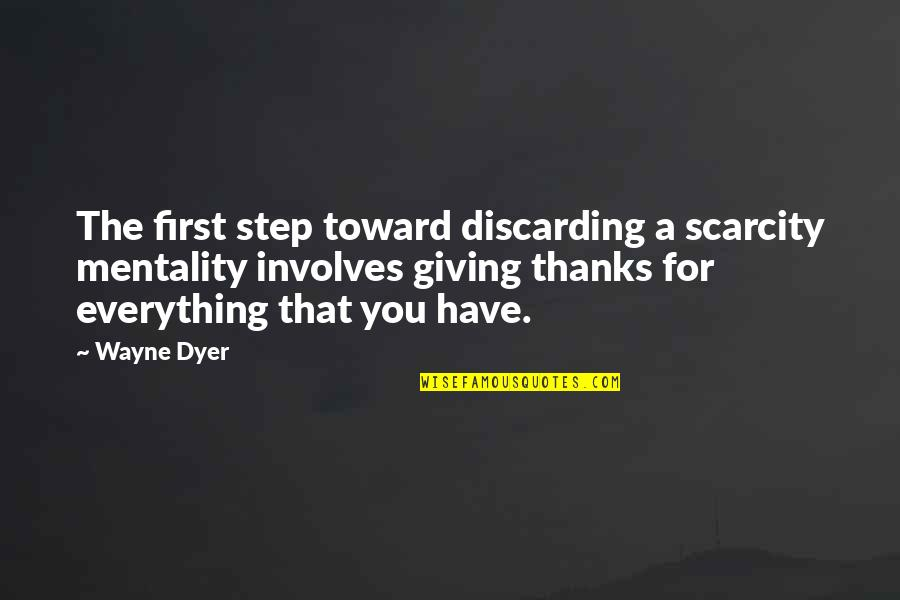 Giving Up On Everything Quotes By Wayne Dyer: The first step toward discarding a scarcity mentality