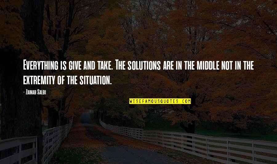 Giving Up On Everything Quotes By Zainab Salbi: Everything is give and take. The solutions are