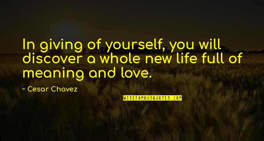 Giving Up On Love And Life Quotes By Cesar Chavez: In giving of yourself, you will discover a