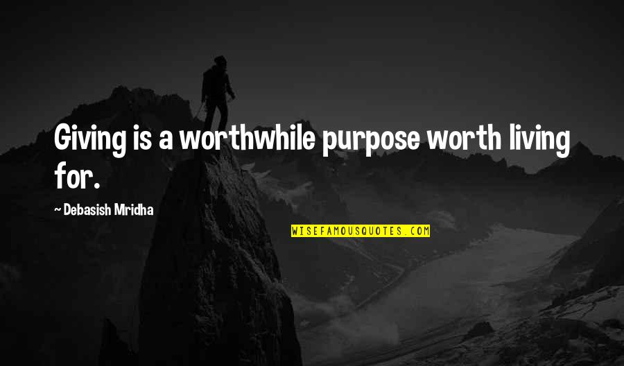 Giving Up On Love And Life Quotes By Debasish Mridha: Giving is a worthwhile purpose worth living for.