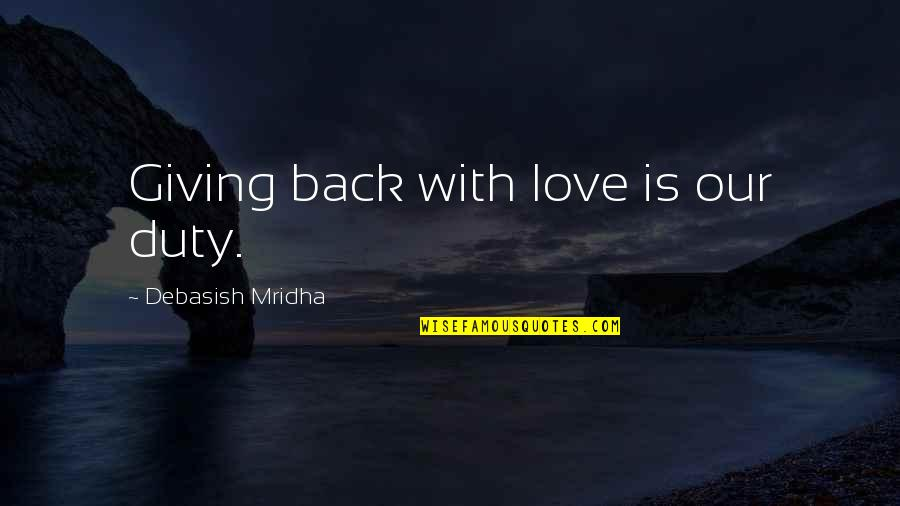 Giving Up On Love And Life Quotes By Debasish Mridha: Giving back with love is our duty.