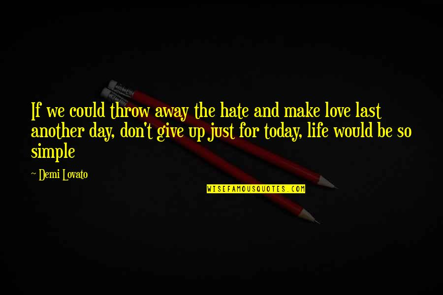 Giving Up On Love And Life Quotes By Demi Lovato: If we could throw away the hate and