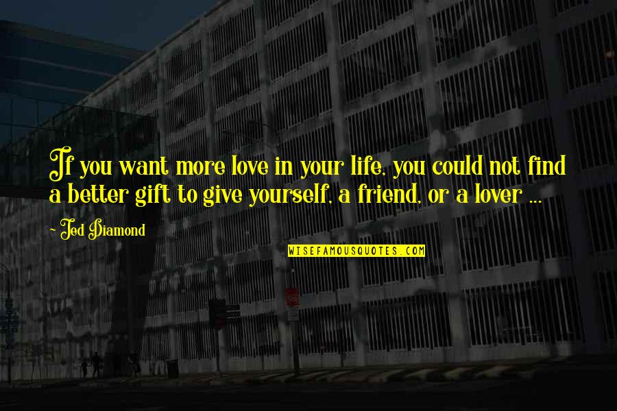 Giving Up On Love And Life Quotes By Jed Diamond: If you want more love in your life,