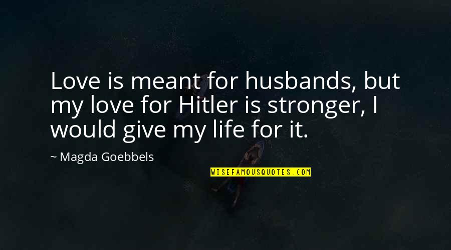 Giving Up On Love And Life Quotes By Magda Goebbels: Love is meant for husbands, but my love