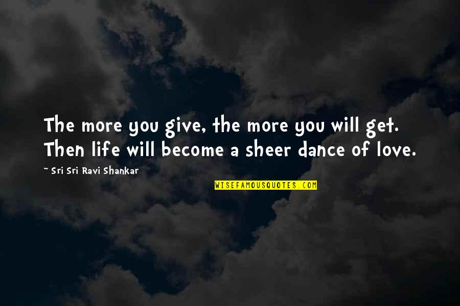 Giving Up On Love And Life Quotes By Sri Sri Ravi Shankar: The more you give, the more you will