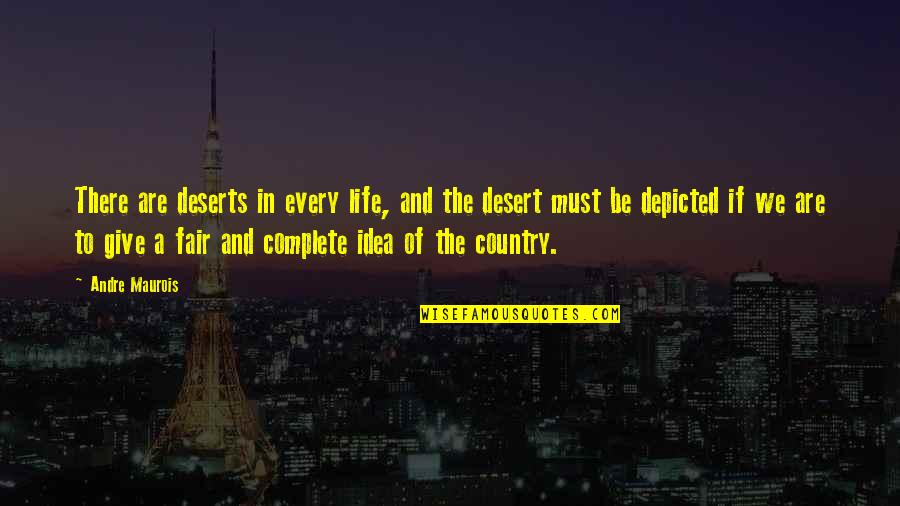 Giving Your Life For Your Country Quotes By Andre Maurois: There are deserts in every life, and the
