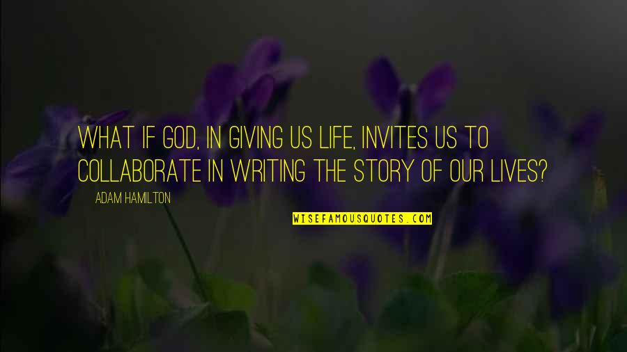 Giving Your Life To God Quotes By Adam Hamilton: What if God, in giving us life, invites