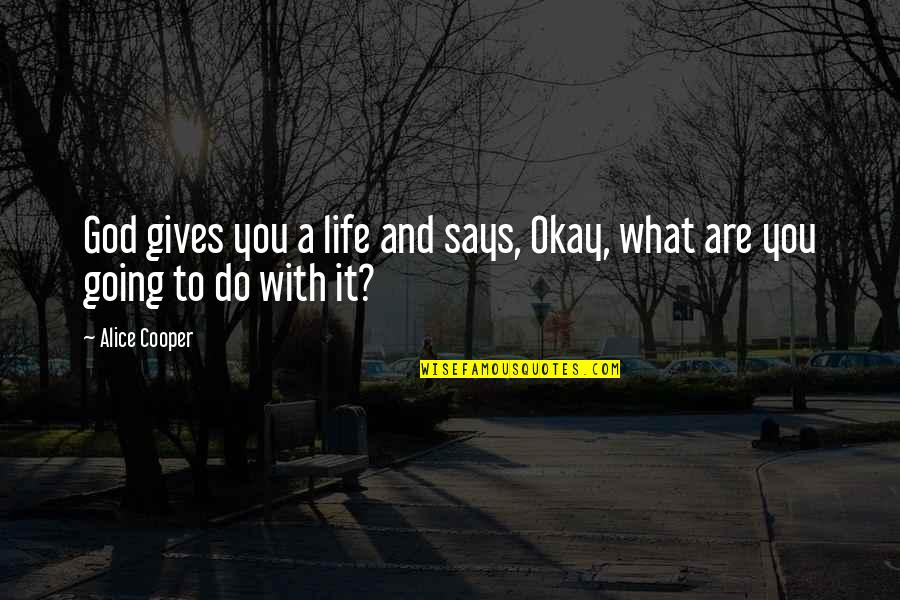 Giving Your Life To God Quotes By Alice Cooper: God gives you a life and says, Okay,
