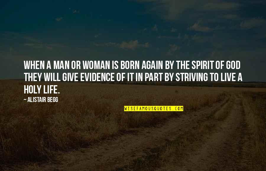 Giving Your Life To God Quotes By Alistair Begg: When a man or woman is born again