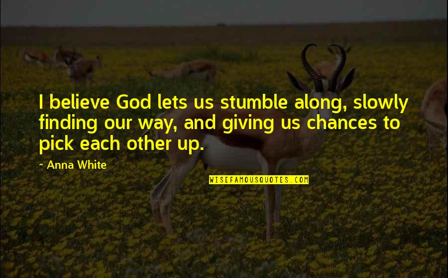 Giving Your Life To God Quotes By Anna White: I believe God lets us stumble along, slowly