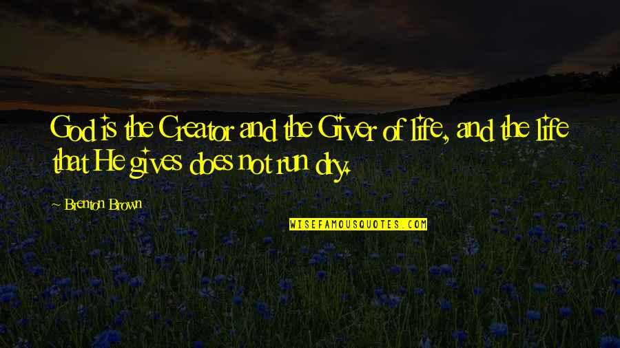 Giving Your Life To God Quotes By Brenton Brown: God is the Creator and the Giver of