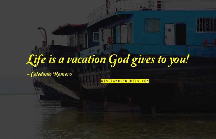 Giving Your Life To God Quotes By Celedonio Romero: Life is a vacation God gives to you!