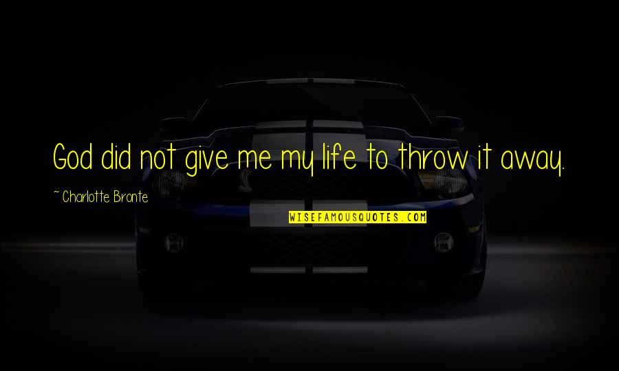 Giving Your Life To God Quotes By Charlotte Bronte: God did not give me my life to