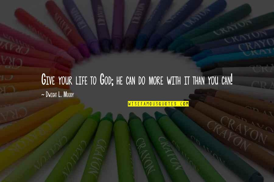 Giving Your Life To God Quotes By Dwight L. Moody: Give your life to God; he can do
