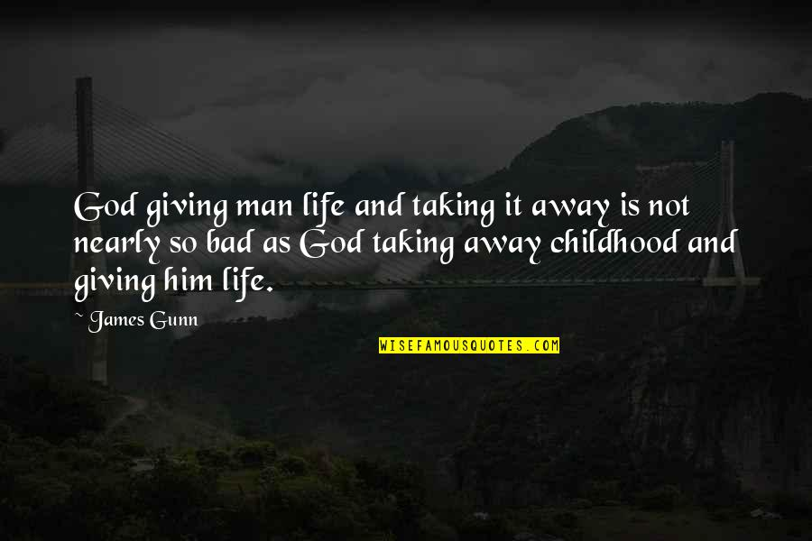 Giving Your Life To God Quotes By James Gunn: God giving man life and taking it away