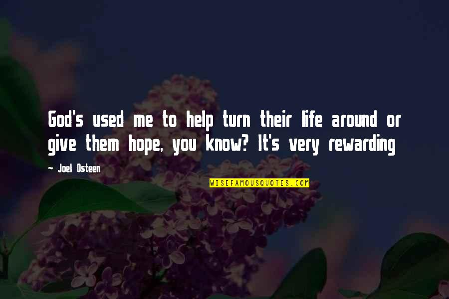 Giving Your Life To God Quotes By Joel Osteen: God's used me to help turn their life