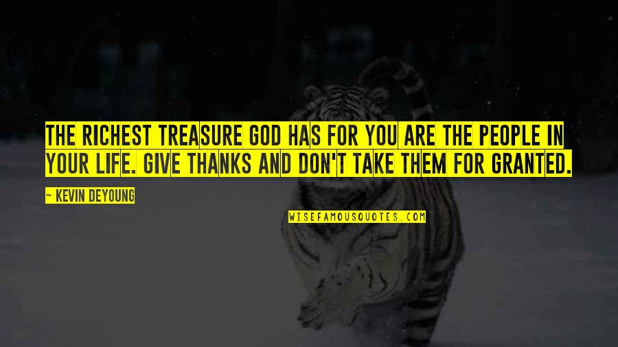 Giving Your Life To God Quotes By Kevin DeYoung: The richest treasure God has for you are