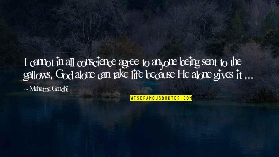Giving Your Life To God Quotes By Mahatma Gandhi: I cannot in all conscience agree to anyone