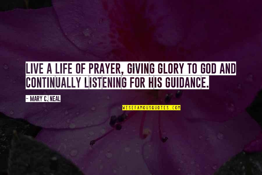 Giving Your Life To God Quotes By Mary C. Neal: Live a life of prayer, giving glory to