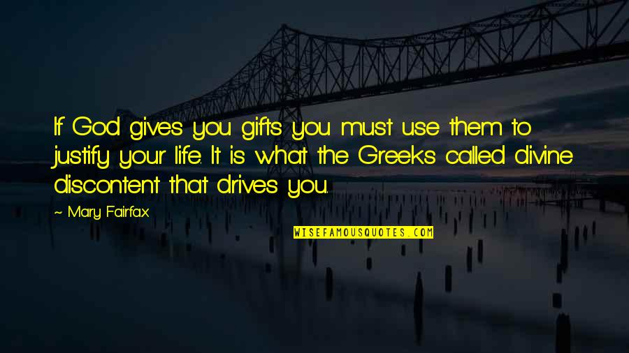Giving Your Life To God Quotes By Mary Fairfax: If God gives you gifts you must use