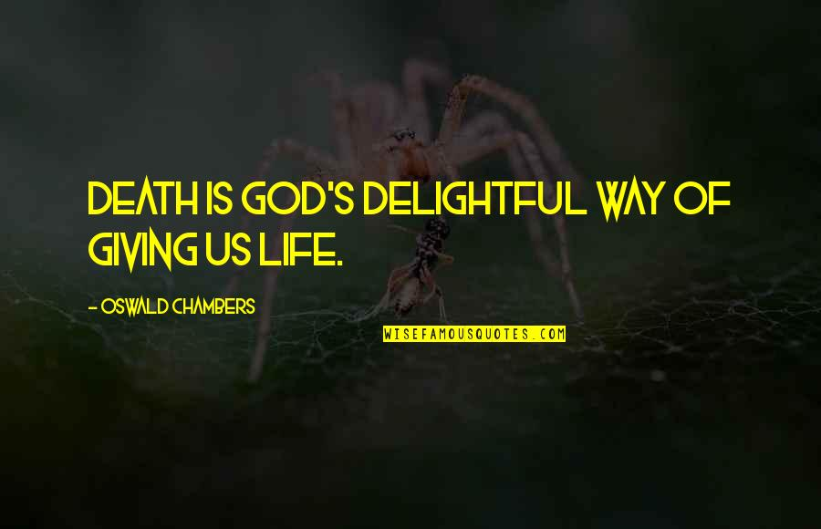 Giving Your Life To God Quotes By Oswald Chambers: Death is God's delightful way of giving us