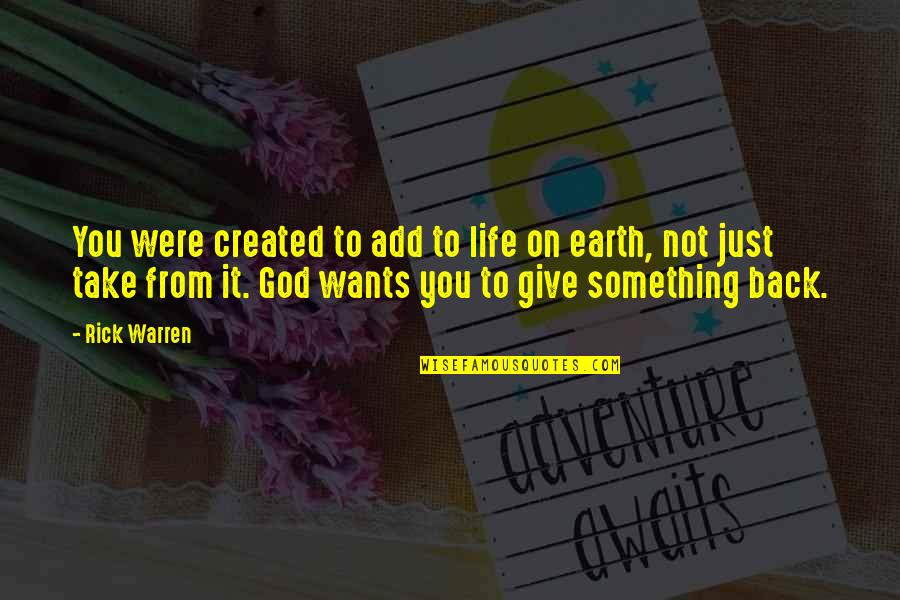 Giving Your Life To God Quotes By Rick Warren: You were created to add to life on