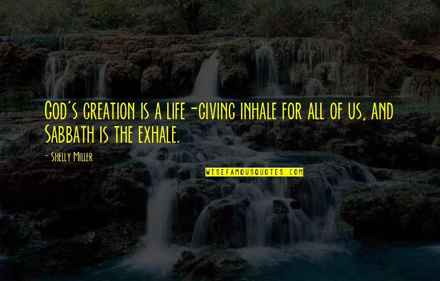 Giving Your Life To God Quotes By Shelly Miller: God's creation is a life-giving inhale for all