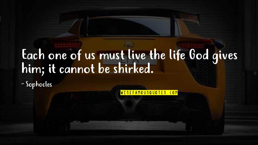 Giving Your Life To God Quotes By Sophocles: Each one of us must live the life