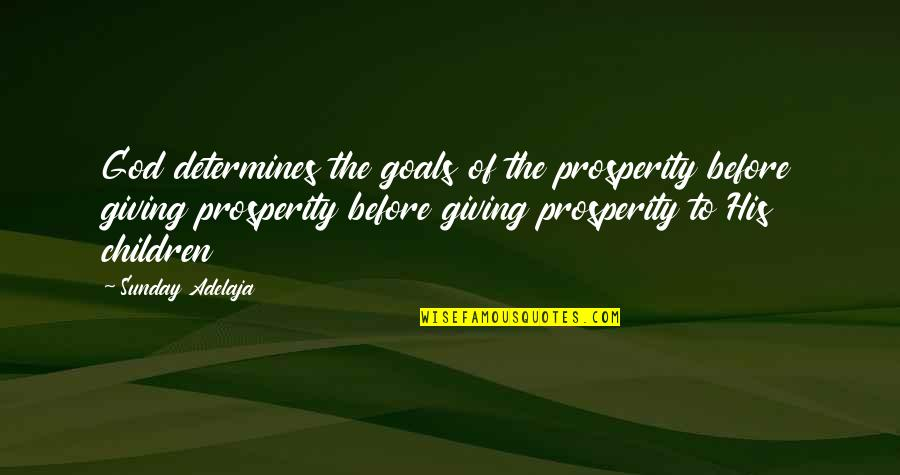 Giving Your Life To God Quotes By Sunday Adelaja: God determines the goals of the prosperity before