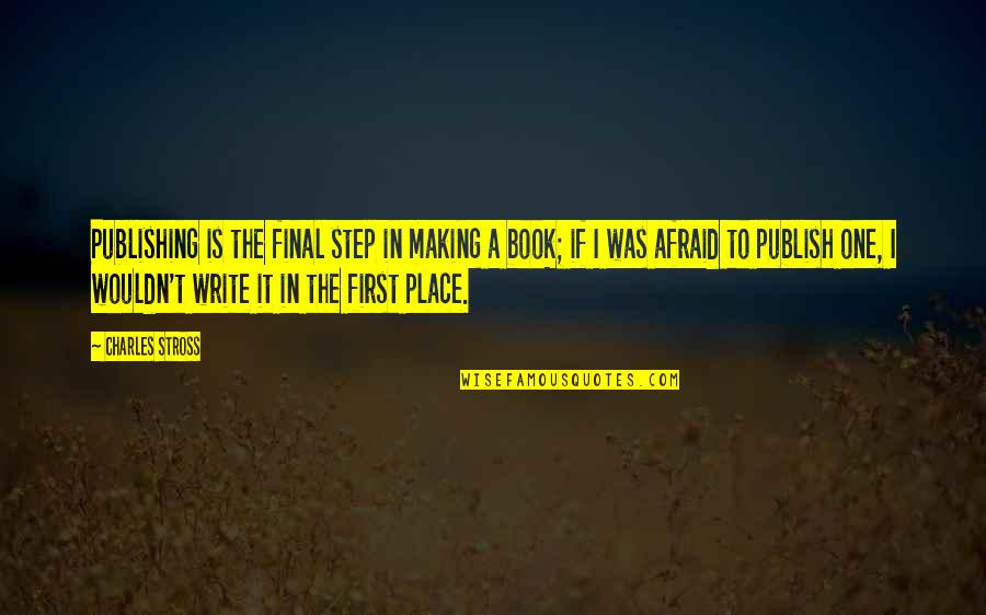 Giving Your Worries To God Quotes By Charles Stross: Publishing is the final step in making a