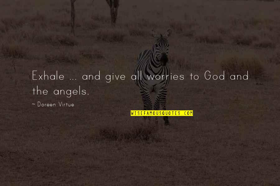 Giving Your Worries To God Quotes By Doreen Virtue: Exhale ... and give all worries to God
