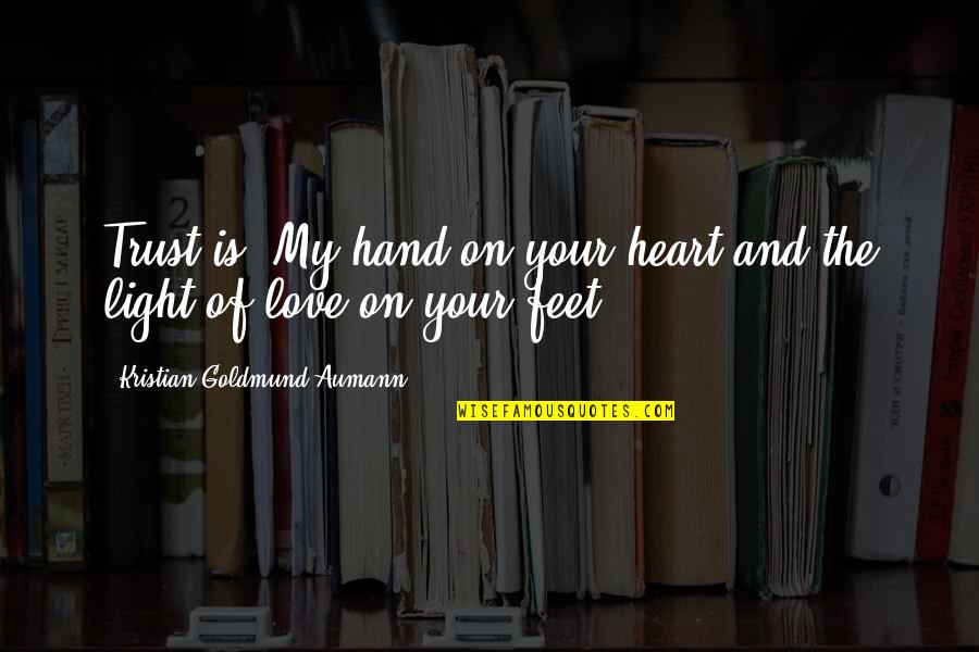 Giving Your Worries To God Quotes By Kristian Goldmund Aumann: Trust is: My hand on your heart and