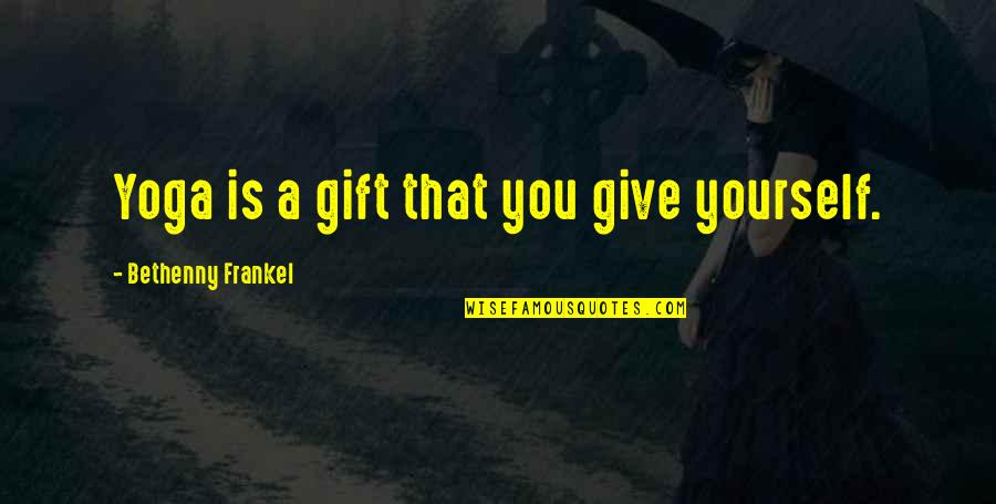 Giving Yourself A Gift Quotes By Bethenny Frankel: Yoga is a gift that you give yourself.