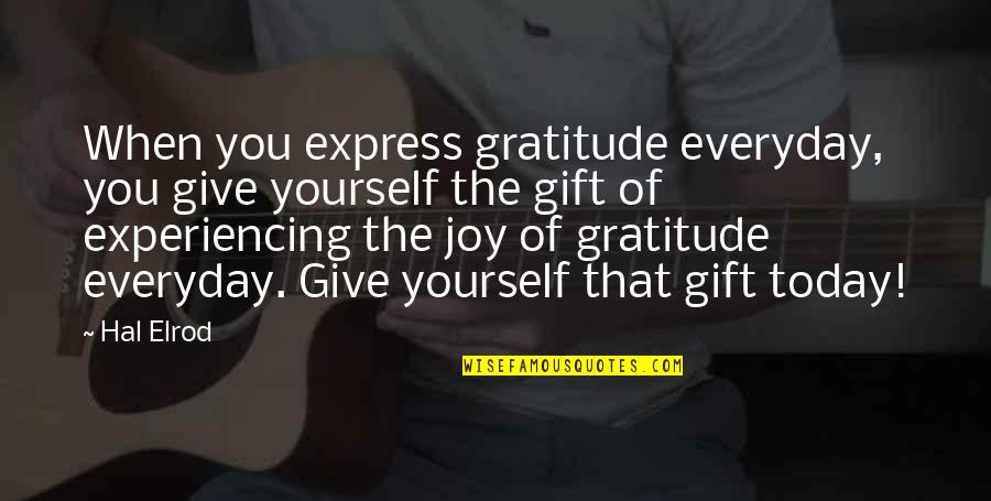 Giving Yourself A Gift Quotes By Hal Elrod: When you express gratitude everyday, you give yourself