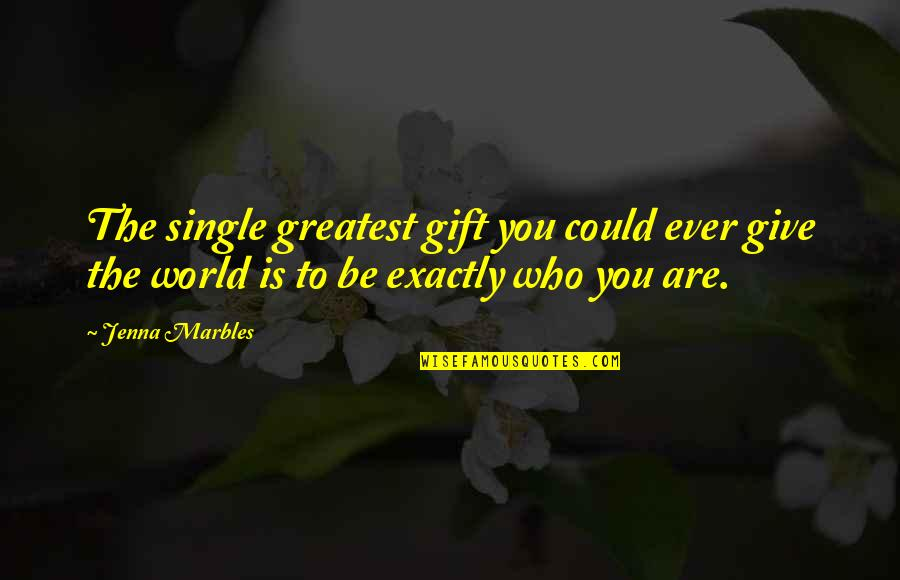 Giving Yourself A Gift Quotes By Jenna Marbles: The single greatest gift you could ever give