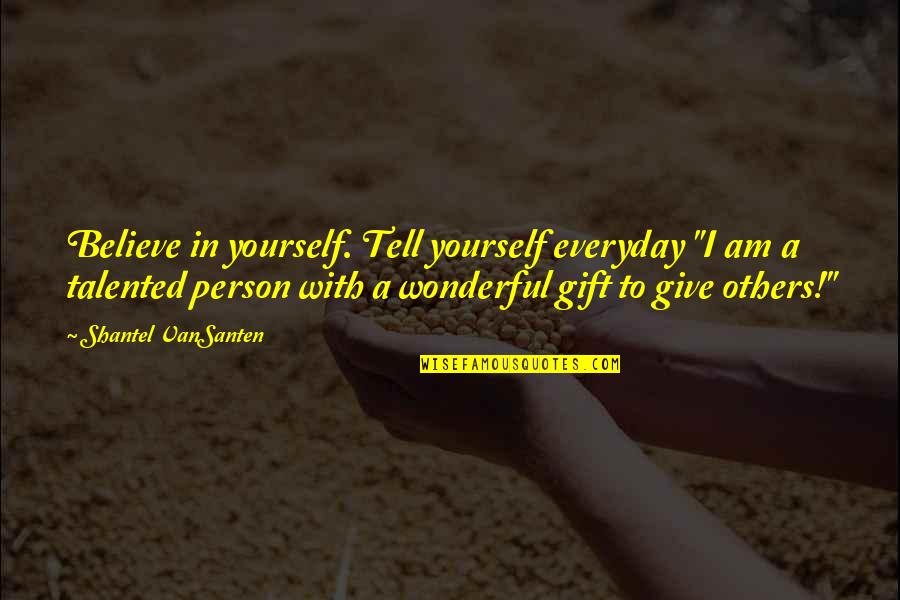 """Giving Yourself A Gift Quotes By Shantel VanSanten: Believe in yourself. Tell yourself everyday """"I am"""