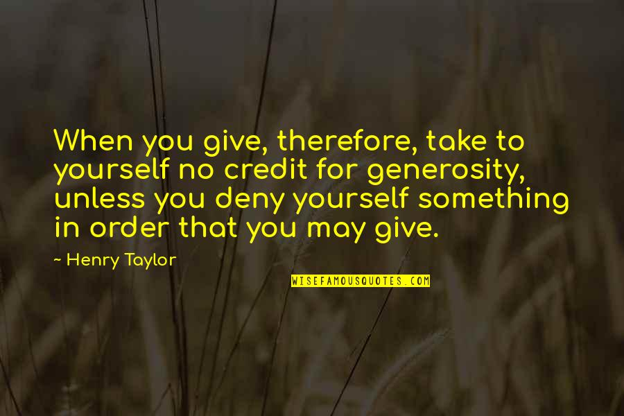 Giving Yourself Credit Quotes By Henry Taylor: When you give, therefore, take to yourself no