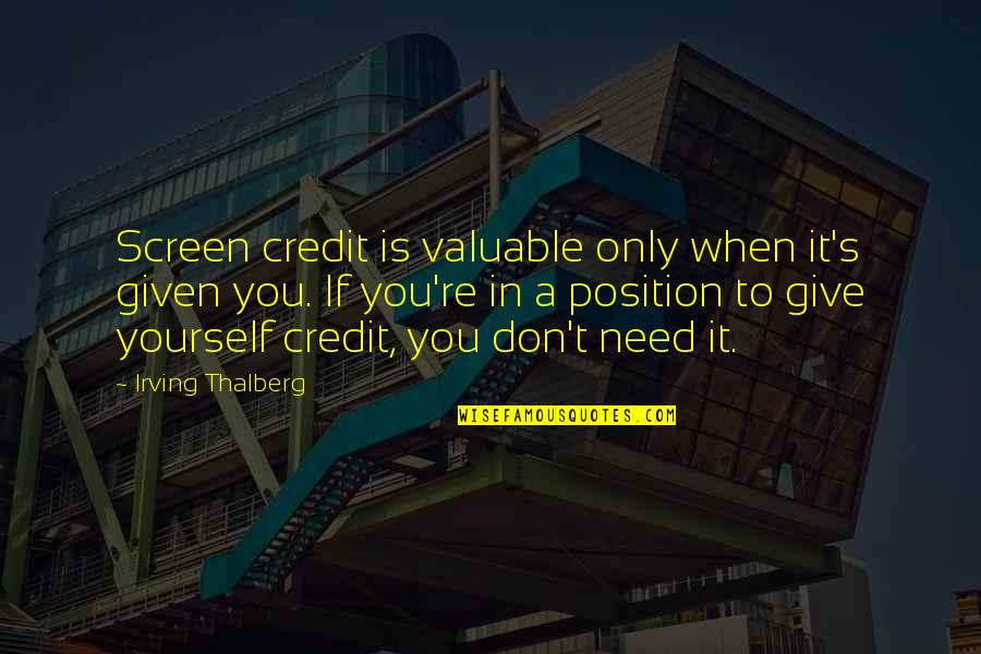 Giving Yourself Credit Quotes By Irving Thalberg: Screen credit is valuable only when it's given