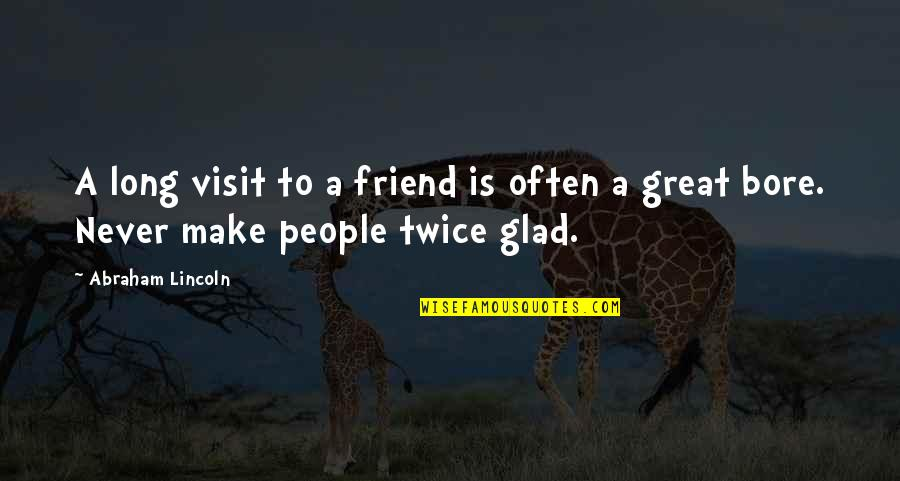 Glad You're In My Life Quotes By Abraham Lincoln: A long visit to a friend is often